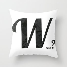 Why not? Throw Pillow