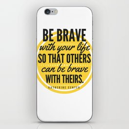 BE BRAVE with your life iPhone Skin