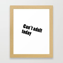 Can't adult today! Framed Art Print