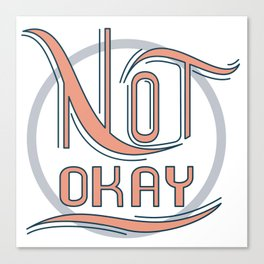 Not Okay Canvas Print
