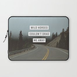 Wild Horses Couldn't Drag Me Away Laptop Sleeve
