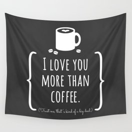 I Love You More Than Coffee Wall Tapestry
