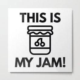 This Is My Jam! Metal Print