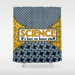 Science: It's How We Know Stuff Shower Curtain