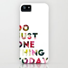Do Just One Thing iPhone Case