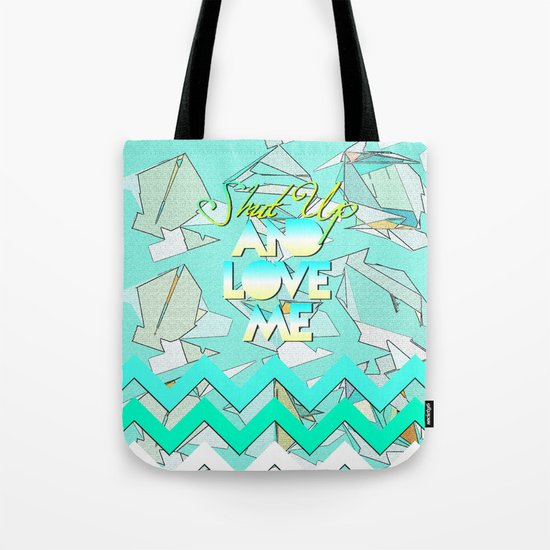 SHUT UP AND LOVE ME © AQUA LIMITED EDITION Tote Bag