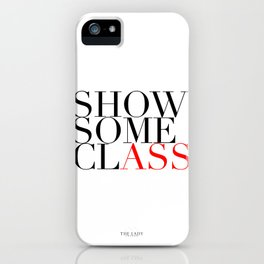 Show Some Class iPhone Case
