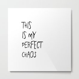 THIS IS MY PERFECT CHAOS Metal Print