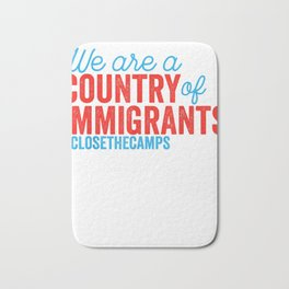 Fence Resist Protest Close the Camps | Country of Immigrants T-Shirt Bath Mat