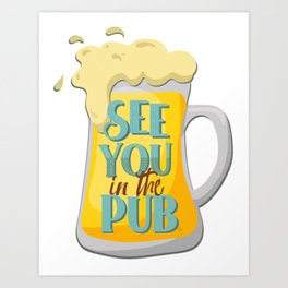 See you in the pub Art Print