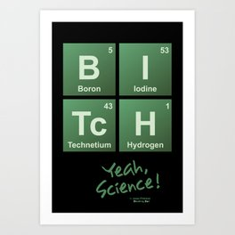 Breaking Bad - Yeah, Science Bitch... Art Print