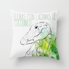 Lloras con lágrimas de cocodrilo (you cry with cocodrile tears) Throw Pillow