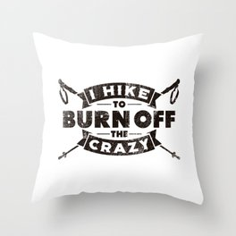 I Hike To Burn Off The Crazy Gift Throw Pillow