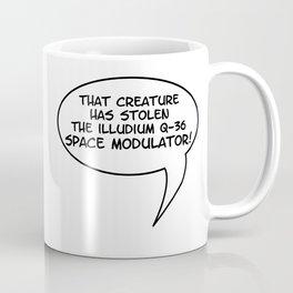 That creature has stolen the Illudium Q-36 Space Modulator Coffee Mug