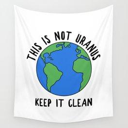 This Is Not Uranus, Keep It Clean Wall Tapestry