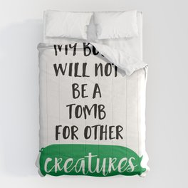 MY BODY WILL NOT BE A TOMB FOR OTHER CREATURES vegan quote Comforters
