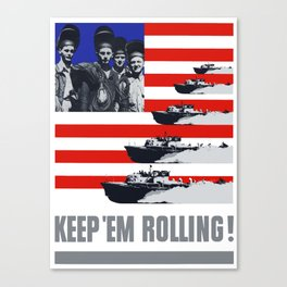 PT Boats -- Keep 'Em Rolling! Canvas Print