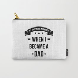 My Happiness Increased When I Became A Dad Carry-All Pouch