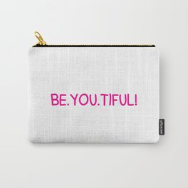 Beautiful is BE.YOU.TIFUL Carry-All Pouch