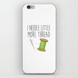 I Needle Little More Thread iPhone Skin