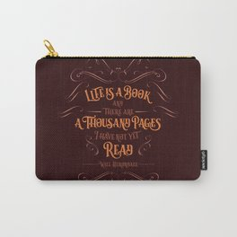 Life is a book and there are a thousand pages I have not yet read. Carry-All Pouch