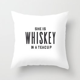 She Is Whiskey In A Teacup, Whiskey Quote, Whiskey Art,Bar Decor,Funny Print,Home Bar Decor,Drink Si Throw Pillow