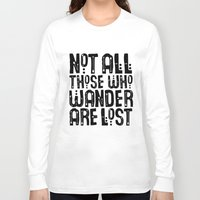 not all those who wander are lost Long Sleeve T-shirts featuring Not All Those Who Wander Are Lost by The Love Shop