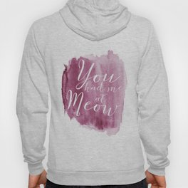 You had me at Meow (watercolor) Hoody