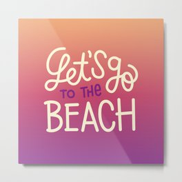 Let's go to the beach 1 Metal Print