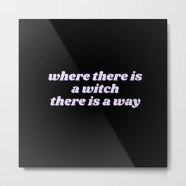 where there is a witch Metal Print