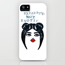 Exhausted Not Exotic iPhone Case