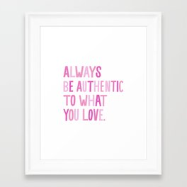 """""""Always Be Authentic to What You Love"""" inspired by Maya Brenner, Maya Brenner Designs Framed Art Print"""