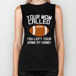 Your Mom Called You Left Your Game At Home Football Biker Tank