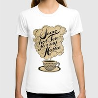 kitchen T-shirts featuring Some Hot Tea For My Hottie by Laura Graves