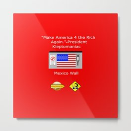 Make America 4 the Rich Again Metal Print