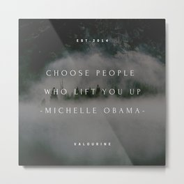 Michelle Obama Quote | Choose people who lift you up. Metal Print