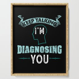 Psychology Gift: Keep talking I'm Diagnosing You Serving Tray