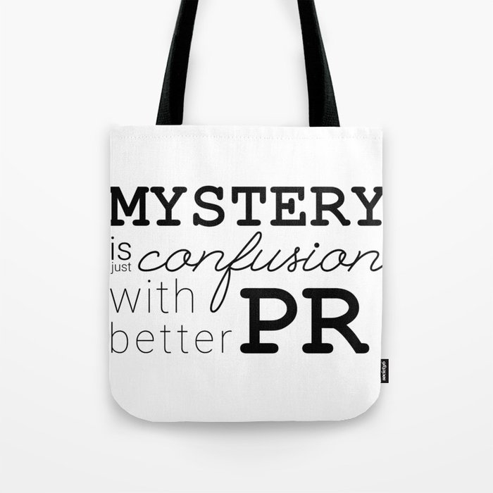 Mystery is just confusion with better PR Tote Bag
