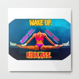 Wake Up, Kick Ass Metal Print