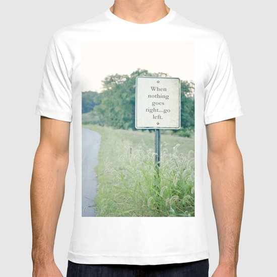 When nothing goes right go left.  T-shirt