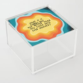 Better than you can imagine Acrylic Box