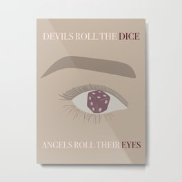 Devils Roll The Dice Angels Roll Their Eyes Metal Print