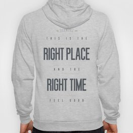 Right Place Right Time Hoody
