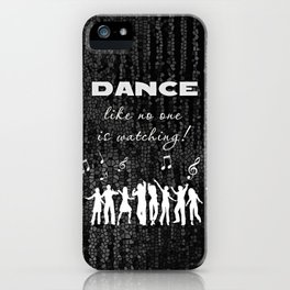 Dance Like No One Is Watching iPhone Case