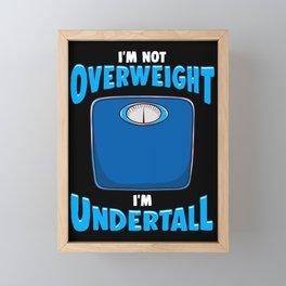 I'm not overweight. I'm undertall. Framed Mini Art Print