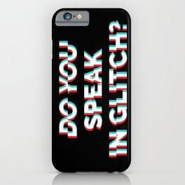 Do You Speak In Glitch? iPhone Case