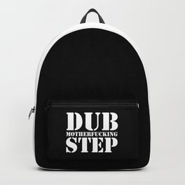 Dub Motherf*cking Step EDM Quote Backpack