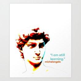 Michelangelo - I'm still learning. Art Print