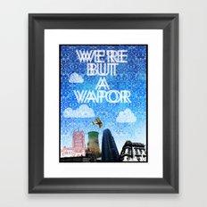 We're But A Vapor Framed Art Print