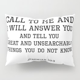 Jeremiah 33:3 I will answer you and tell you great and unsearchable things you do not know Pillow Sham
